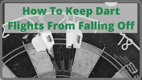 How To Keep Dart Flights From Falling Off