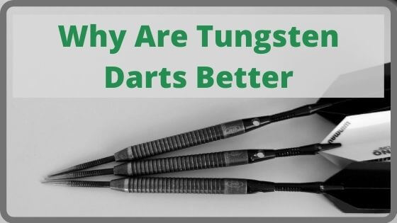 Why Are Tungsten Darts Better