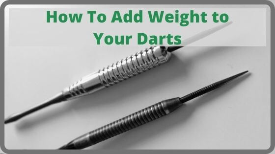 How To Add Weight to Your Darts