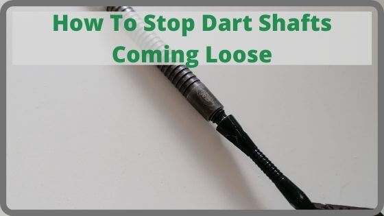 How To Stop Dart Shafts Coming Loose