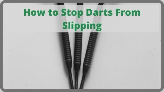 How to Stop Darts From Slipping